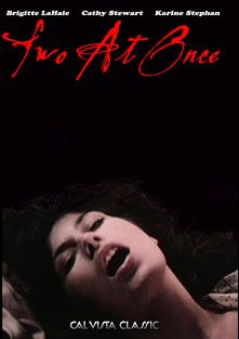 Two At Once, starring Brigitte Lahaie, Brigitte Verbecq, Liliane Lemieuvre, Gilbert Servien, Jacques Couderc, Lucie Doll, Richard Lemieuvre, Cathy Stewart, Guy Royer and Karine Gambier, produced by Cal Vista Classic.
