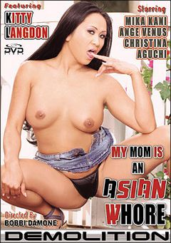 "Adult entertainment movie ""My Mom Is An Asian Whore"" starring Kitty Langdon, Ange Venus & Mika Kani. Produced by Demolition Pictures."