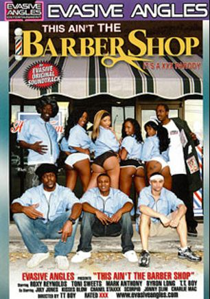 This Ain't The Barber Shop, starring Chanel Staxxx, July Jones, Toni Sweets, Roxy Reynolds, Stanley Sugar, Doo Hefner, Six Shooter, Freaky T., Flash Brown (m), Ms. Cherry Blossoms, Kisses Blow, Wendy Breeze, Jonny Slim, Charlie Mack, T.T. Boy, Scorpio, Mark Anthony and Byron Long, produced by Evasive Angles.