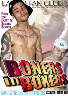 Boners In Boxers, starring K-Oz, Tariq, T-Mode, Nene (m), Angel *, Duke (Blatino), E-Money, Brett and Dillon, produced by Latino Fan Club.
