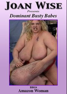 Dominant Busty Babes: Amazon Woman, starring Rock Rose, produced by Joan Wise.