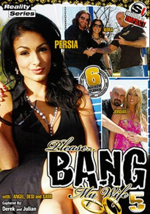 Please... Bang My Wife 5, starring Persia Pele, Kora Cummings, Jordan Kingsley, Angel Cummings, Sami Scott, Desi Fox, Barry Scott, Mr. Pete, Billy Glide and Justin Long, produced by Antigua Pictures and Sudden Impact.