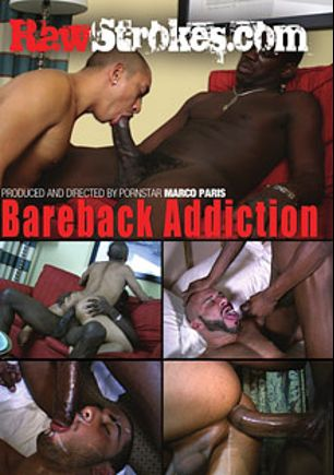 Bareback Addiction, starring Marco Cruise, Lo (m), Robby Mendez, Karcorot, Slim Thug, Papi Caliente, Black Desire, Ass Professor and Tyson, produced by Raw Strokes.
