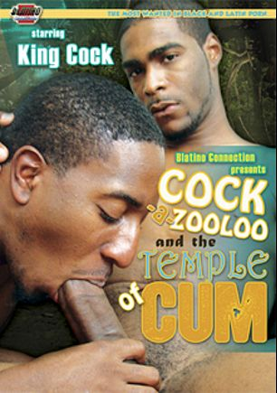 Cock-A-Zooloo And The Temple Of Cum, starring King Cock, produced by Blatino Connection.