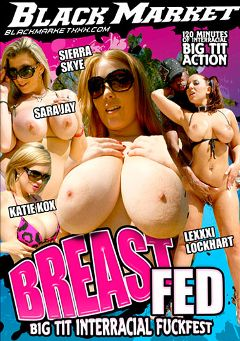 "Adult entertainment movie ""Breast Fed Big Tit Interracial Fuckfest"" starring Lexxxi Lockhart, Katie Kox & Sierra Skye. Produced by Black Market Entertainment."