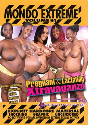 Mondo Extreme 94: Pregnant And Lactating Xtravaganza, starring Roxy Ray, Mz. Leilani Boo, Bonnie Clydesdale, Leilani and Tasha, produced by Shooting Star Video.