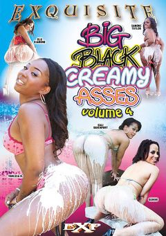 "Adult entertainment movie ""Big Black Creamy Asses 4"" starring Vanessa B., Cali Davenport & Blu Diamond. Produced by EXP Exquisite."