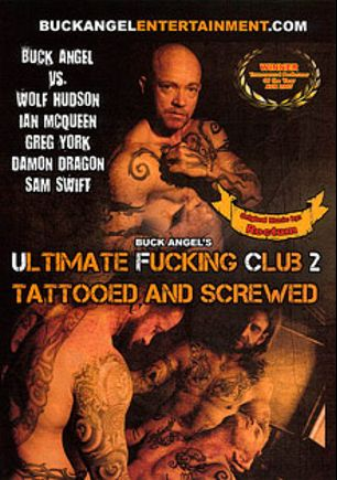 Buck Angel's Ultimate Fucking Club 2: Tattooed And Screwed, starring Ian McQueen, Greg York, Buck Angel, Damon Dragon, Sam Swift and Wolf Hudson, produced by Buck Angel Entertainment.