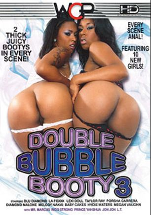Double Bubble Booty 3, starring La Foxxx, Blu Diamond, Diamond Malone, Megan Vaughn, Lexi Doll, Porche Carrera, Melody Nakai, Hydie Waters, Prince Yahshua, Jon Jon, Taylor Ray, Baby Cakes, Rico Strong, L.T. Turner and Mr. Marcus, produced by West Coast Productions.