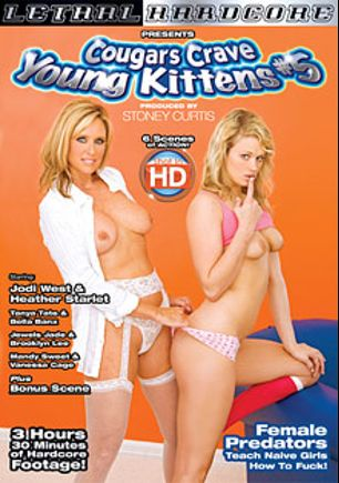 Cougars Crave Young Kittens 5, starring Jodi West, Heather Starlet, Brooklyn Lee, Bella Banxx, Vanessa Cage, Mandy Sweet, Tanya Tate and Jewels Jade, produced by Lethal Hardcore.