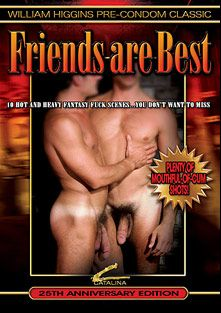 Friends Are Best, starring Brad Merrill, Jay Richards, Tony Larsen, Steve Karo, Ted Mandren, Johnny Royale, Chris Hunter, Tom Caysen, Todd Lawrence, Anthony Baker and Robert Prion, produced by Channel 1 Releasing and Catalina.