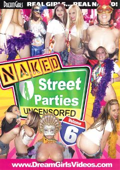 "Adult entertainment movie ""Naked Street Parties Uncensored 6"". Produced by Dream Girls."