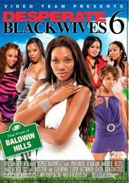 "Editors' Choice presents the adult entertainment movie ""Desperate Blackwives 6""."