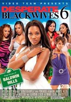 "Adult entertainment movie ""Desperate Blackwives 6"" starring Imani Rose, Aryana Adin & Melody Nakai. Produced by Video Team."
