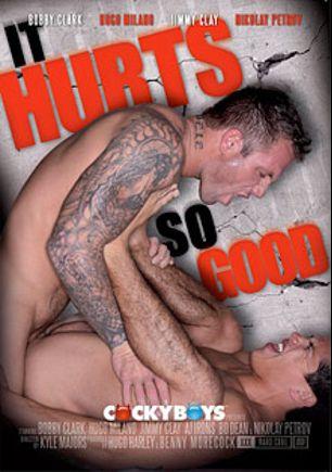 It Hurts So Good, starring Bobby Clark, Bo Dean, Hugo Milano, A.J. Irons, Trey (m), Nickolay Petrov, Hunter (m), Josh, Skyler and Jimmy Cox, produced by Cockyboys.