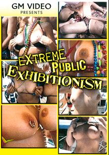 Extreme Public Exhibitionism, produced by GM Video.