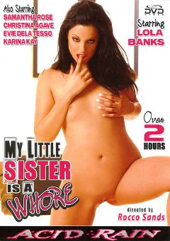 "Adult entertainment movie ""My Little Sister Is A Whore"" starring Lola Banks, Evie Delatosso & Samantha Rose. Produced by Acid Rain."