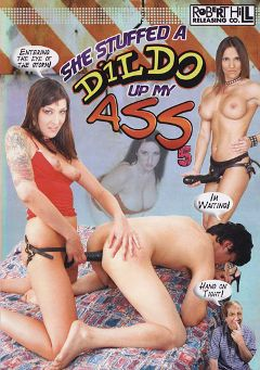 "Adult entertainment movie ""She Stuffed A Dildo Up My Ass 5"". Produced by Robert Hill Releasing Co.."