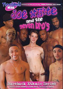 Joe White And The Seven Bros, starring Xenar, Hypnotiq (Gay) (m), Tx Play Boi, Quevo, D-Vine, Truth, X-Man and Alex Stone, produced by Threshhold Media and Factory Video Productions.