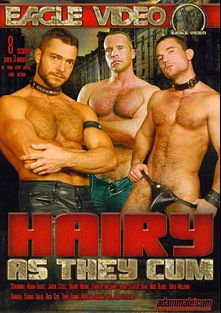 Hairy As They Cum, starring Geo, Parker Williams, Sergio Soldi, Greg Wilson, Morgan Brown, Rick Cox, Dan, Tony Quin, Danger, Brant Moore, Jarod Steel, Rod Stevens, Adam Faust, Nico Blade and Brad Slater, produced by Eagle Video.