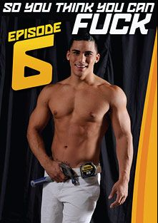 So You Think You Can Fuck 6, starring Topher DiMaggio, Gabriel Steele, Cliff, Brock, Perry, Tyler, Hunter (m), Parker, Micah, Shane (m), Brandon *, Dylan and Cameron (I), produced by Dominic Ford.