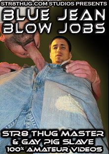 Blue Jean Blow Jobs, starring Gay Pig Slave and Str8thugMaster, produced by Str8 Thug.