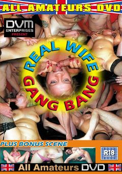 "Adult entertainment movie ""Real Wife Gang Bang"". Produced by All-Amateurs Dvd."