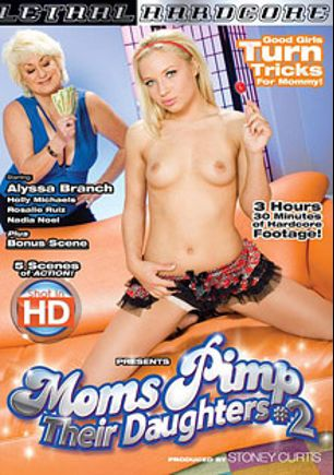 Moms Pimp Their Daughters 2, starring Alyssa Branch, Holly Michaels, Nadia Noel, Rosalie Ruiz and Reyna, produced by Lethal Hardcore.