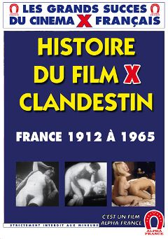 "Adult entertainment movie ""History Of The Clandestin X Rated Movie France: From 1912 To 1965 - French"". Produced by ALPHA-FRANCE."