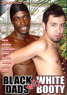Black Dads Into White Booty, starring Raymen, Bastian Gold, John T., Delectable, Infinity, Chris Young, Justin Side, Zaire Masters and Bobby Blake, produced by Bacchus.