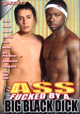 Ass Fucked By A Big Black Dick, starring Colby Fender, Thugzilla, Sex Boy Flex, Dewey Bender, Todd York, Sebastian Ford, Ass Professor, Adam Young, Troy Penetrator and Taurus, produced by Bacchus.
