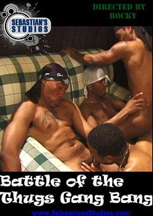 Battle Of The Thugs Gang Bang, starring Sexcyone, produced by Sebastian's Studios.