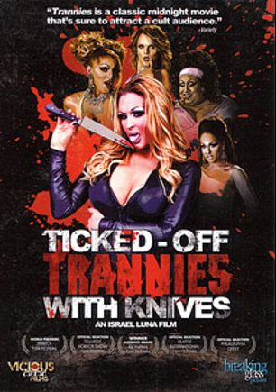 Ticked-Off Trannies With Knives, produced by La Luna Entertainment and Breaking Glass Pictures.