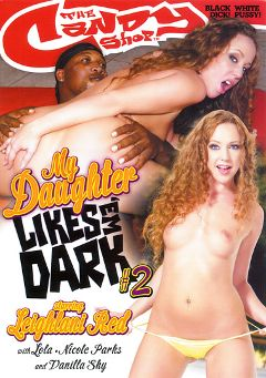 "Adult entertainment movie ""My Daughter Likes Em Dark 2"" starring Leighlani Red, Nicole Parks & Vanilla Skye. Produced by Candy Shop."
