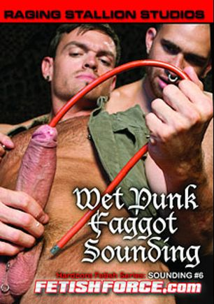Hardcore Fetish Series: Sounding 6: Wet Punk Faggot, starring Lance Navarro, Tony Buff, Doc Benway, Element Eclipse and Cameron Adams, produced by Falcon Studios Group, Raging Stallion Studios and Fetish Force.