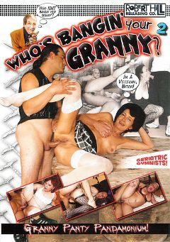 "Adult entertainment movie ""Who's Bangin' Your Granny 2"". Produced by Robert Hill Releasing Co.."