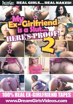 "Adult entertainment movie ""My Ex-Girlfriend Is A Slut... Here's Proof 2"". Produced by Dream Girls."