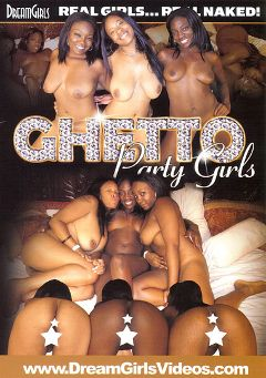 "Adult entertainment movie ""Ghetto Party Girls"". Produced by Dream Girls."