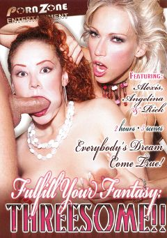 "Adult entertainment movie ""Fulfill Your Fantasy: Threesome"" starring Alexis & Angelina. Produced by Porn Zone Entertainment."