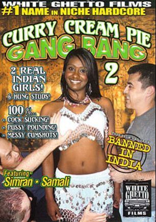 Curry Cream Pie Gang Bang 2, starring Samali and Simran, produced by White Ghetto.