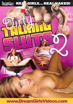 "Adult entertainment movie ""Dirty Talking Sluts 2"" starring Tricia, Desire & Kelli. Produced by Dream Girls."