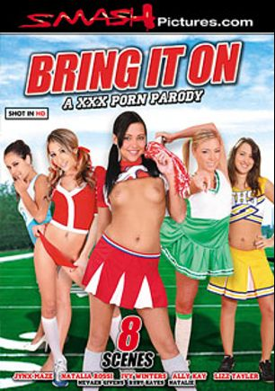 Bring It On A XXX Porn Parody, starring Jynx Maze, Lizz Tayler, Ivy Winters, Ally Kay, Natalia Rossi, Rollin, Nevaeh Givens, Daniel Hunter, Ruby Rayes, Dirty Harry, Natalie, Michael Stefano, Mark Wood and John Strong, produced by Smash Pictures.