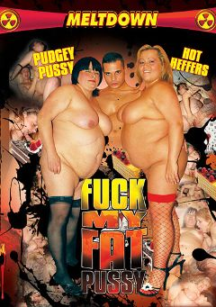 "Adult entertainment movie ""Fuck My Fat Pussy"". Produced by Meltdown."