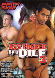 Ass Fucked By A DILF 3, starring Dado Didonne, Paul, Mark Holton, Curtis Jay, Juan Martin, Mario Balato, Gabriel D'Alessandro, Hunter Corbin, Victor Cowboy and Gabriel Samyer, produced by Epic Male.