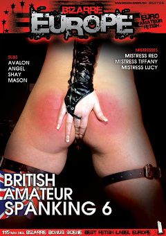 "Adult entertainment movie ""British Amateur Spanking 6"" starring Shay, Mistress Lucy & Mistress Red. Produced by Bizarre Europe."
