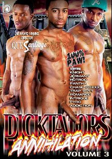 Dicktators 3: Annihilation, starring Pantha, Knight, Hot Rod, Jermany, Romance, Intrique, Addiction, Chase Coxxx, Pyro and Trap Boyy, produced by Black Rayne Productions.