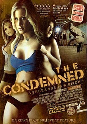 The Condemned, starring Meggan Mallone, Nikki Jayne, Kimberly Kane, Jasper Night (m), Katherine Taylor, Mark McQuarrie, Demi Noor, Mark Meadows, Richie Bagadonuts, Rachel Frank, Cherri Trie, Darth Franklin, Linzi Dee, Vanessa De Leon, Jerry Kovacs, Alyssa Reece, Krissy Lynn, Kagney Linn Karter, Sterling Silver, Louisa Lanewood, Faye Reagan, Melissa Jacobs, Heidi Mayne, Anthony Rosano, Karlie Montana, James Deen, Marco Banderas, Celeste Star, Tory Lane, Charlie Laine, Ben English, Mr. Pete, Sky Ryder, Billy Glide, Mr. Marcus and Randy Spears, produced by Vivid Entertainment.