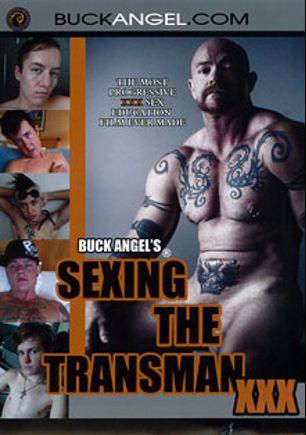 Buck Angel's Sexing The Transman XXX, starring M.J. (o), Eddie Wood, Sean (m), Fallen, James Darling and Buck Angel, produced by Buck Angel Entertainment.