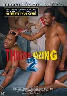 Thugporn Hazing 2, starring Jah, Trap Boyy, Lil Rock, Sexy Antwan, T-Porn, Intrigue, Black Lion, Rabbit, Tek, Johnny Boy and Phoenix (m), produced by Pitbull Productions.