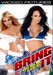 Bring It, starring Jana Jordan, Alektra Blue, Bill Bailey, Victoria Lawson, Dane Cross, Marcus London, Tommy Gunn and Katie Jordon, produced by Wicked Pictures.